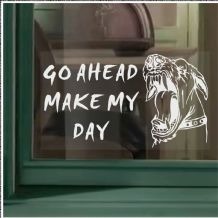 1 x Go Ahead Make My Day-WINDOW-Guard Dog Security Self Adhesive Vinyl-Warning Sign-Home or Business Sign-White/Clear